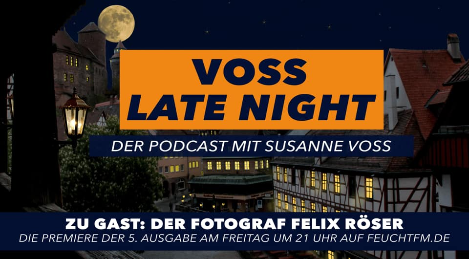 VOSS LATE NIGHT, Felix Röser, Podcast, Altdorf bei Nürnberg, Landschaftsfotograf Nürnberg